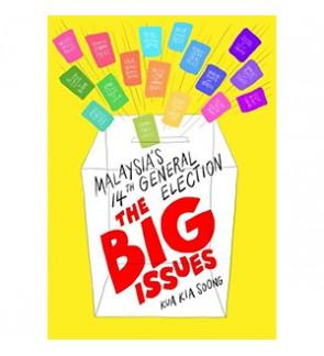 Malaysia's 14th general election : the big issues / Kua Kia Soong